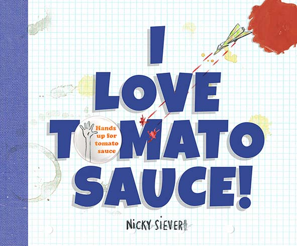 Cover of I Love Tomato Sauce showing a large red splotch of sauce on the top right with a smaller child's fighter jet plane shooting tomato sauce at the words
