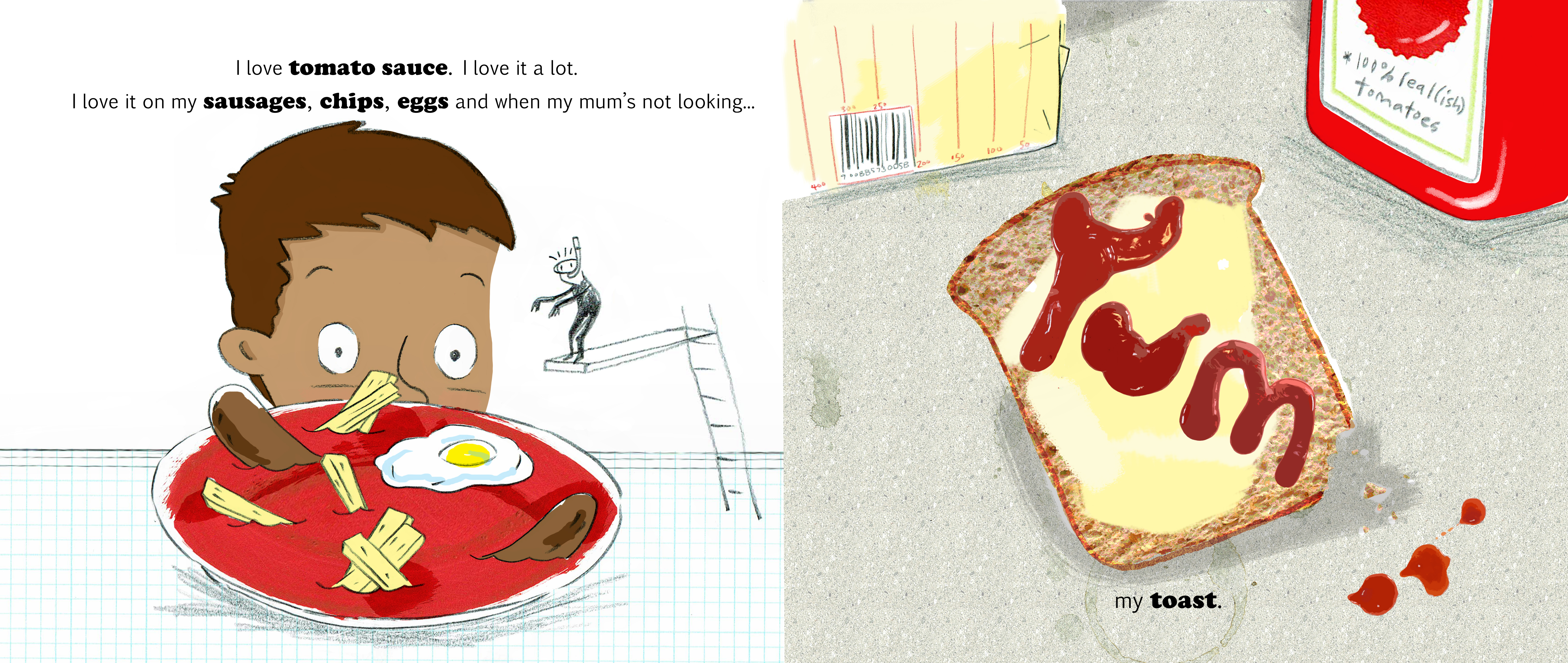 Two page spread from I Love Tomato Sauce with the boy hiding behind a plate full of chips, sausages, eggs and tomato sauce next to a piece of toast with the word Yum written on it in tomato sauce